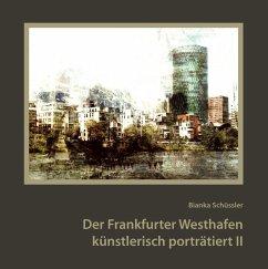 Der Frankfurter Westhafen künstlerisch porträtiert II - Schüssler, Bianka