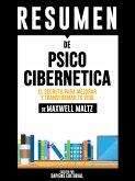 Psico Cibernetica: El Secreto Para Mejorar Y Transformar Tu Vida (Psycho Cybernetics) - Resumen del libro de Maxwell Maltz (eBook, ePUB)