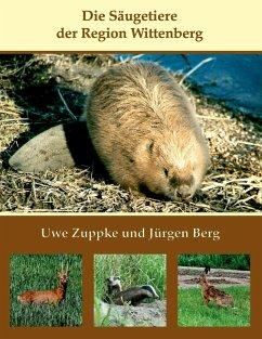 Die Säugetiere der Region Wittenberg - Zuppke, Uwe; Berg, Jürgen