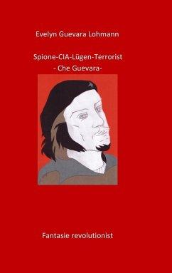 Spione-CIA-Lügen-Terrorist-Che Guevara (eBook, ePUB)