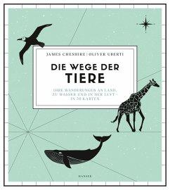 Die Wege der Tiere - Cheshire, James; Uberti, Oliver
