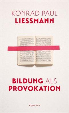 Bildung als Provokation - Liessmann, Konrad Paul