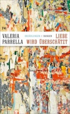 Liebe wird überschätzt - Parrella, Valeria