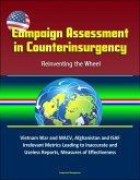 Campaign Assessment in Counterinsurgency: Reinventing the Wheel - Vietnam War and MACV, Afghanistan and ISAF, Irrelevant Metrics Leading to Inaccurate and Useless Reports, Measures of Effectiveness (eBook, ePUB)