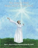 The Love of God: God's Plan To Save You! Part 1: How To Have Righteousness By Faith! (eBook, ePUB)