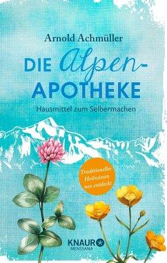 Die Alpen-Apotheke (eBook, ePUB) - Achmüller, Mag. Arnold