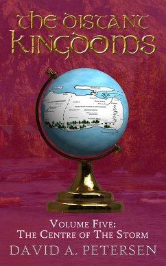 The Distant Kingdoms Volume Five: The Centre of the Storm (eBook, ePUB) - Petersen, David A