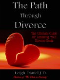 The Path Through Divorce: The Ultimate Guide to Attaining Your Divorce Goals (eBook, ePUB)