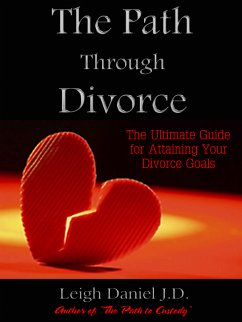 The Path Through Divorce: The Ultimate Guide to Attaining Your Divorce Goals (eBook, ePUB) - Daniel, Leigh