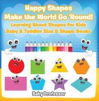 Happy Shapes Make the World Go 'Round! Learning About Shapes for Kids - Baby & Toddler Size & Shape Books (eBook, ePUB)