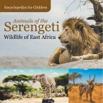 Animals of the Serengeti   Wildlife of East Africa   Encyclopedias for Children (eBook, ePUB)