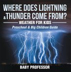 Where Does Lightning & Thunder Come from?   Weather for Kids (Preschool & Big Children Guide) (eBook, ePUB)