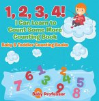1, 2, 3, 4! I Can Learn to Count Some More Counting Book - Baby & Toddler Counting Books (eBook, ePUB)
