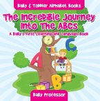 The Incredible Journey Into The ABCs. A Baby's First Learning and Language Book. - Baby & Toddler Alphabet Books (eBook, ePUB)