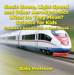 Sonic Boom, Light Speed and other Aerodynamics - What Do they Mean? Science for Kids - Children's Aeronautics & Space Book (eBook, ePUB)