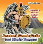 Ancient Greek Gods and Their Powers-Children's Ancient History Books (eBook, ePUB)
