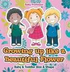 Growing up like a Beautiful Flower   baby & Toddler Size & Shape (eBook, ePUB)