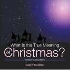 What Is the True Meaning of Christmas?   Children's Jesus Book (eBook, ePUB)