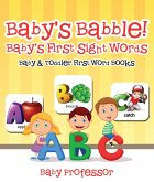 Baby's Babble! Baby's First Sight Words. - Baby & Toddler First Word Books (eBook, ePUB)