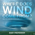 Where Does Wind Come from?   Weather for Kids (Preschool & Big Children Guide) (eBook, ePUB)