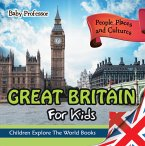 Great Britain For Kids: People, Places and Cultures - Children Explore The World Books (eBook, ePUB)