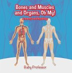 Bones and Muscles and Organs, Oh My!   Anatomy and Physiology (eBook, ePUB)