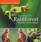 Animals of the Rainforest   Wildlife of the Jungle   Encyclopedias for Children (eBook, ePUB)
