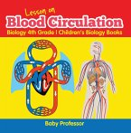 Lesson on Blood Circulation - Biology 4th Grade   Children's Biology Books (eBook, ePUB)