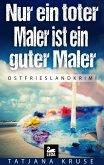 Nur ein toter Maler ist ein guter Maler: Ostfrieslandkrimi (eBook, ePUB)