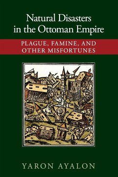 Natural Disasters in the Ottoman Empire - Ayalon, Yaron (Ball State University, Indiana)
