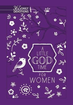 A Little God Time for Women: 365 Daily Devotions (New Faux Leather Gift Edition) - Broadstreet Publishing Group Llc