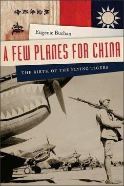 A Few Planes for China - The Birth of the Flying Tigers - Buchan, Eugenie