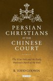 Persian Christians at the Chinese Court: The Xi'an Stele and the Early Medieval Church of the East