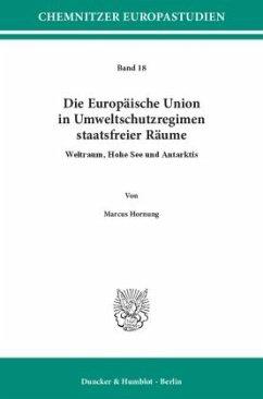 Die Europäische Union in Umweltschutzregimen staatsfreier Räume - Hornung, Marcus