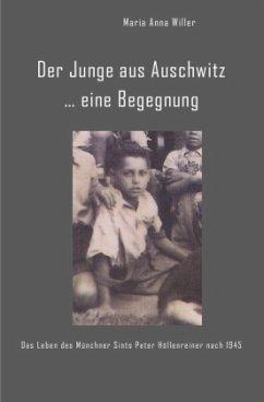 Der Junge aus Auschwitz ... eine Begegnung. - Willer, Maria Anna