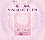Heilung visualisieren - Trance-Reise, 1 Audio-CD