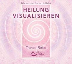Heilung visualisieren - Trance-Reise, 1 Audio-CD - Holitzka, Klaus; Holitzka, Marlies