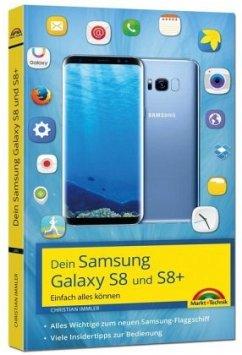 Dein Samsung Galaxy S8 und S8+ - Einfach alles können - Immler, Christian