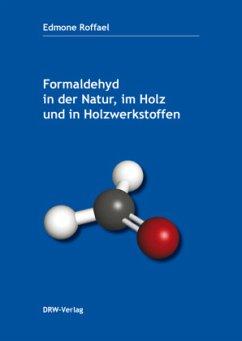 Formaldehyd in der Natur, im Holz und in Holzwe...