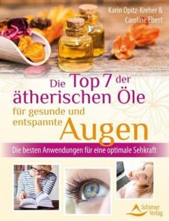 Die Top 7 der ätherischen Öle für gesunde und entspannte Augen - Opitz-Kreher, Karin; Ebert, Caroline