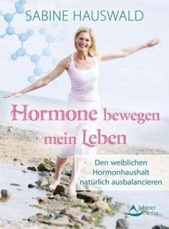 Hormone bewegen mein Leben - Hauswald, Sabine