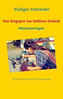 Von Singapur ins Goldene Dreieck (eBook, ePUB)