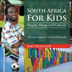 South Africa For Kids: People, Places and Cultures - Children Explore The World Books (eBook, ePUB)