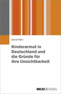 Kinderarmut in Deutschland und die Gründe für ihre Unsichtbarkeit - März, Daniel