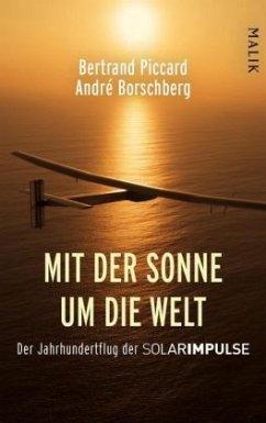 Mit der Sonne um die Welt - Piccard, Bertrand; Borschberg, André
