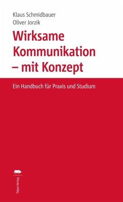 Wirksame Kommunikation - mit Konzept - Schmidbauer, Klaus; Jorzik, Oliver