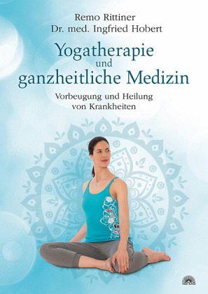 Yogatherapie und ganzheitliche Medizin - Rittiner, Remo; Hobert, Ingfried