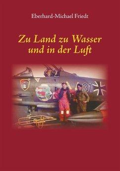 Zu Land zu Wasser und in der Luft - Friedt, Eberhard-Michael