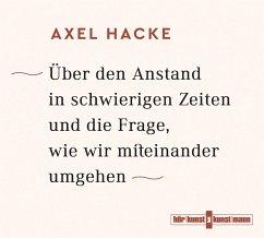 Über den Anstand in schwierigen Zeiten und die Frage, wie wir miteinander umgehen, 4 Audio-CDs - Hacke, Axel
