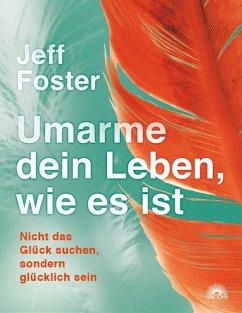 Umarme dein Leben, wie es ist - Foster, Jeff